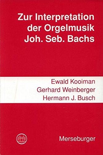 Zur Interpretation der Orgelmusik Johann Sebastian Bachs (Veröffentlichungen der Gesellschaft der Orgelfreunde)