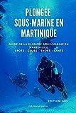 Plongée sous-marine en Martinique: Guide de la plongée sous-marine en Martinique - Spots, clubs, shops, santé (French Edition)