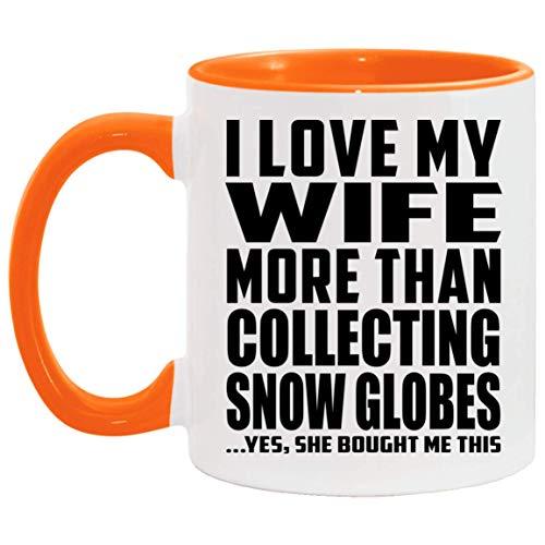 I Love My Wife More Than Collecting Snow Globes - 11oz Accent Mug Orange Kaffeebecher 325ml Orange Keramik-Teetasse - Geschenk zum Geburtstag Jahrestag Weihnachten Valentinstag