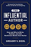 The Influential Author: How and Why to Write, Publish, and Sell Nonfiction Books that Matter