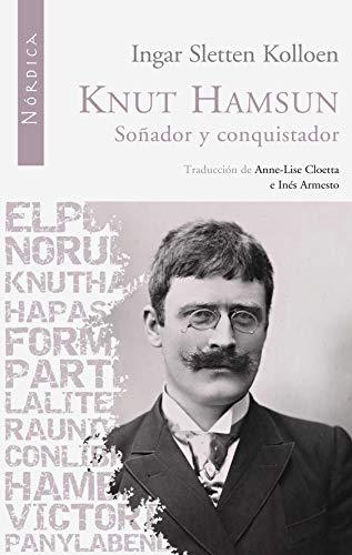 Knut Hamsun: Soñador y conquistador (Letras Nórdicas nº 15) (Spanish Edition)