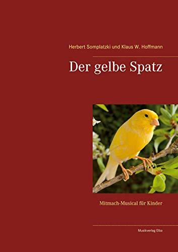 Der gelbe Spatz: Mitmach-Musical für Schulkinder