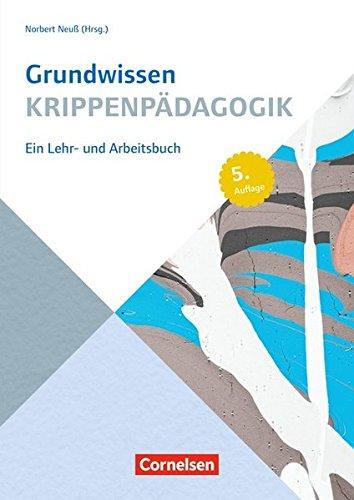 Grundwissen Frühpädagogik: Grundwissen Krippenpädagogik: Ein Lehr- und Arbeitsbuch