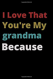 I Love That You're My grandma Because: is Great Gift I love you Because you are My Life Lined Journal Notebook For Boys Gi...