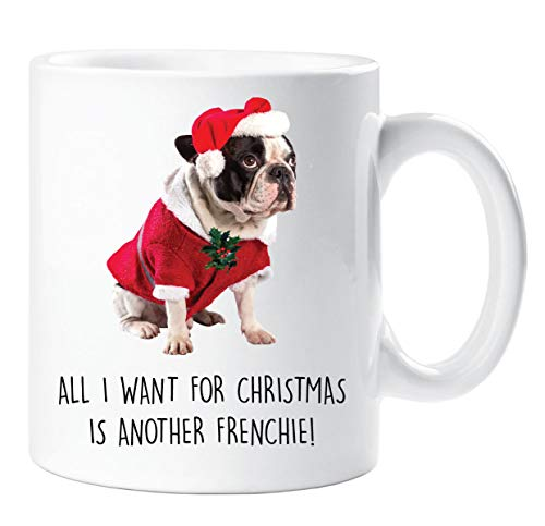 French Bulldog Mug All I Want For Christmas Is Another Frenchie Christmas Kisses Pet Present French Bull Dog Mug Gift Idea for Him and Her, 9 Styles Available