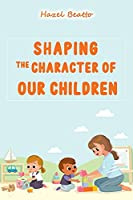 Shaping the Character of Our Children