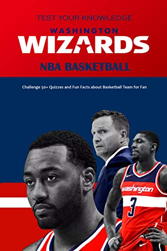 Test Your Knowledge Washington Wizards NBA Basketball: Challenge 50+ Quizzes and Fun Facts about Basketball Team for Fan: Presents for Fan of Professional Basketball (English Edition)