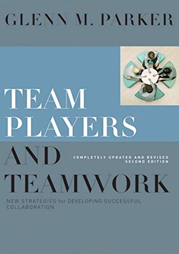 Team Players and Teamwork: New Strategies for Developing...