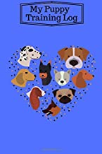 My Puppy Training Log: Monitoring Book To Help Train Your Pet & To Keep Record of Training and Progress. A Journal Logbook Sheets Template Note Pages ... (Pet Maintenance Journal) (Volume 11)