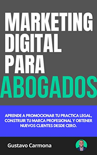 Marketing Digital para Abogados: Aprende a promocionar tu practica legal, construir tu...