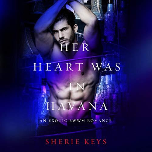 Her Heart Was in Havana Audiobook By Sherie Keys cover art