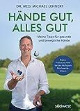 Hände gut, alles gut: Meine Tipps für gesunde und bewegliche Hände - Extra: Praktische Hilfe bei den häufigsten Beschwerdebildern