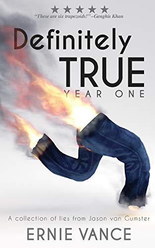 Definitely True: Year One: A collection of lies from Jason van Gumster: 1