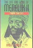 The Life and Times of Menelik II: Ethiopia 1844-1913