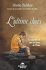L'ultime choix - Le suicide vu par les yeux de l'âme de Marie Bolduc