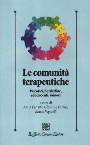 Le comunità terapeutiche. Psicotici, borderline, adolescenti, minori
