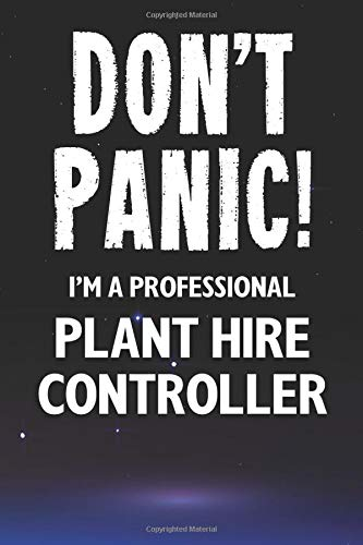 Don't Panic! I'm A Professional Plant Hire Controller: Customized 100 Page Lined Notebook Journal Gift For A Plant Hire Controller : Much Better Than ... Or Birthday Card. (Tradesmen Gifts, Band 54)