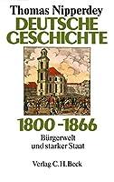 Deutsche Geschichte 1800 - 1866: Buergerwelt und starker Staat