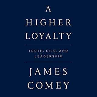A Higher Loyalty     Truth, Lies, and Leadership              Written by:                                                                                                                                 James Comey                               Narrated by:                                                                                                                                 James Comey                      Length: 9 hrs and 4 mins     526 ratings     Overall 4.8