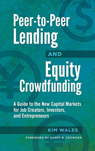 Download Peer-to-Peer Lending and Equity Crowdfunding: A Guide to the New Capital Markets for Job Creators, Investors, and Entrepreneurs 144085534X