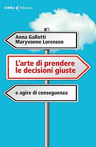 L'arte di prendere le decisioni giuste e agire di conseguenza