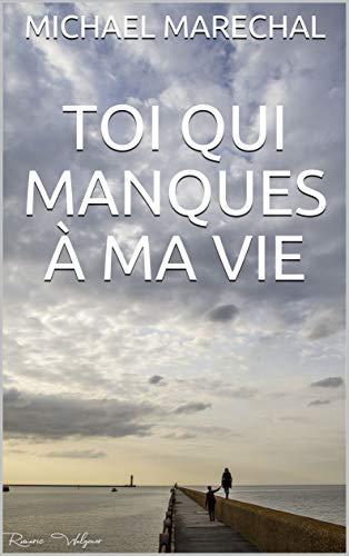 TOI QUI MANQUES À MA VIE (French Edition)