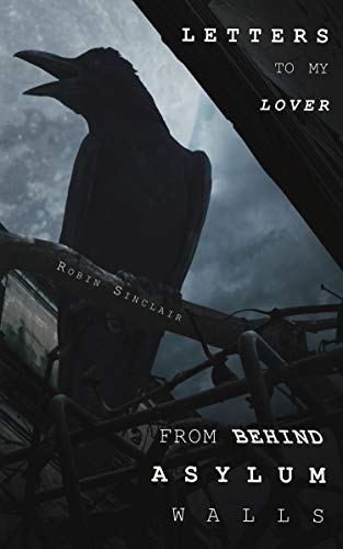 Letters To My Lover From Behind Asylum Walls - Kindle edition by Sinclair,  Robin. Literature & Fiction Kindle eBooks @ Amazon.com.