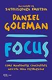 Focus. Come mantenersi concentrati nell'era della distrazione