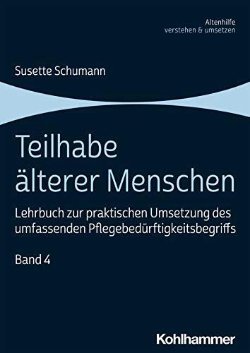 Teilhabe älterer Menschen: Lehrbuch zur praktischen Umsetzung des umfassenden Pflegebedürftigkeitsbegriffs, Band 4 (Altenhilfe verstehen und umsetzen, 4)