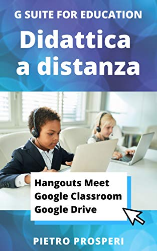 Didattica a distanza con Hangouts Meet, Google Classroom, Google Drive (G Suite for Education)