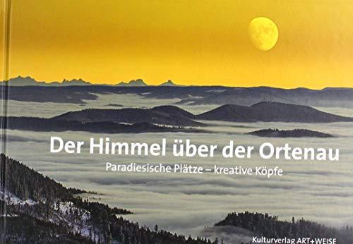 Der Himmel über der Ortenau: Paradiesische Plätze, kreative Köpfe