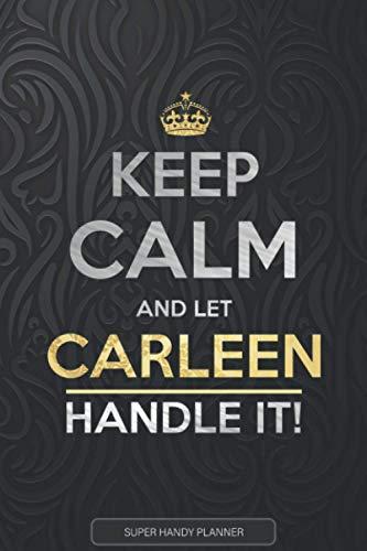 Carleen: Keep Calm And Let Carleen Handle It - Carleen Name Custom Gift Planner Calendar Notebook Journal