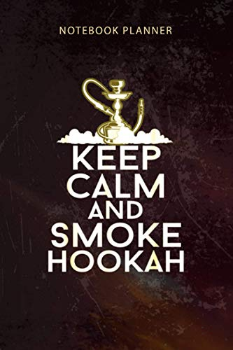 Notebook Planner Keep Calm and Smoke Hookah I Shisha I Cool Hookah: Organizer, Happy, 6x9 inch, To-Do List, 114 Pages, Budget, Diary, Appointment