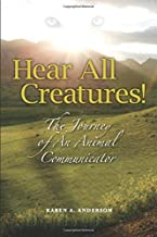 Hear All Creatures: The Journey of an Animal Communicator