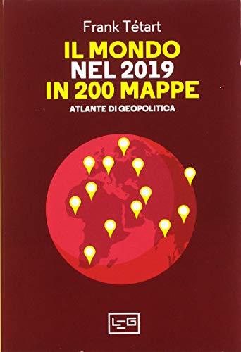 Il mondo nel 2019 in 200 mappe. Atlante di geopolitica