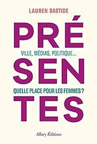Présentes - Ville, médias, politique... Quelle place pour les femmes ? par Lauren Bastide
