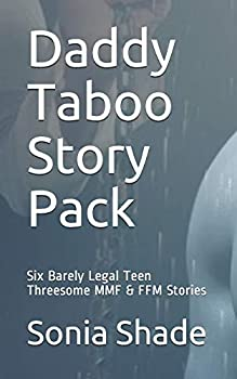 Daddy Taboo Story Pack  Six Barely Legal Teen Threesome MMF & FFM Stories