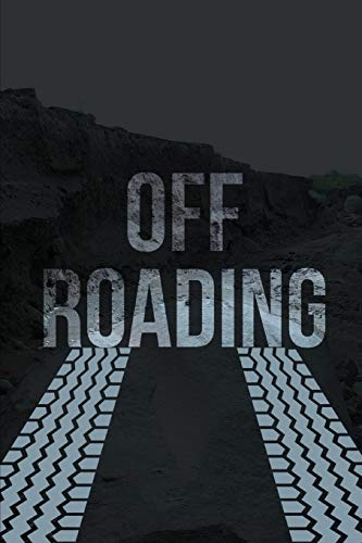 Off-Roading Log Book: Backroad Trail Notebook, Rating Trails, And Terrain, Motocross, Vehicle Maintenance Checklist, ATV, Four-Wheel Adventure Review Book