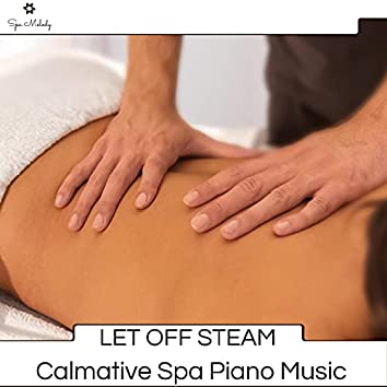 Let Off Steam - Calmative Spa Piano Music