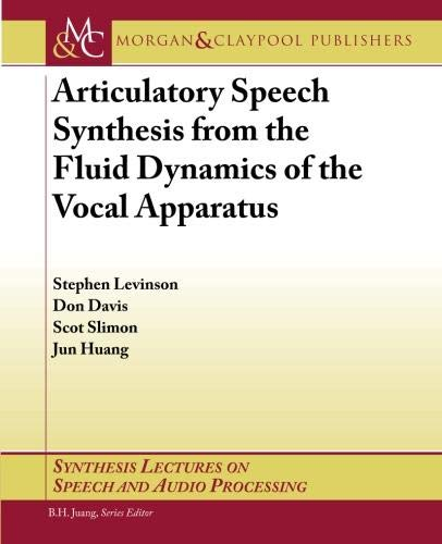 Compare Textbook Prices for Articulatory Speech Synthesis from the Fluid Dynamics of the Vocal Apparatus Synthesis Lectures on Speech and Audio Processing  ISBN 9781598291780 by Levinson, Stephen,Davis, Don,Slimon, Scot,Huang, Jun