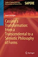 Cassirer's Transformation: From a Transcendental to a Semiotic Philosophy of Forms (Studies in Applied Philosophy, Epistemology and Rational Ethics, 55)