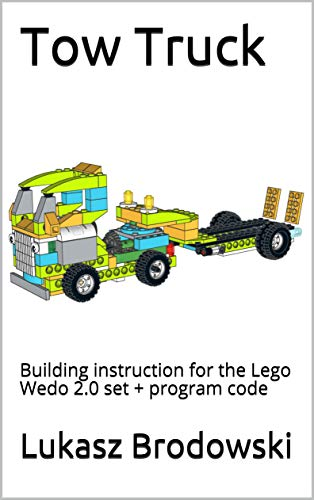 Tow Truck: Building instruction for the Lego Wedo 2.0 set + program code (Insruction Book 1)