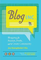 Blog Inc.: Blogging for Passion, Profit and to Create Community