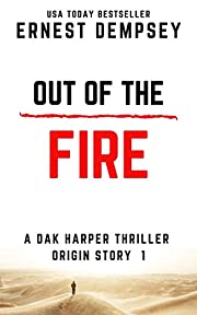 Out of the Fire: A Dak Harper Serial Thriller (The Relic Runner Origin Story Book 1)