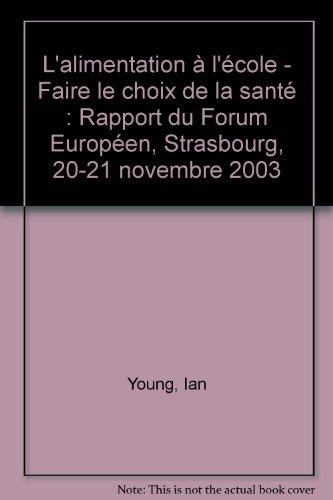L\'alimentation à l\'école - Faire le choix de la santé : Rapport du Forum Européen, Strasbourg, 20-21 novembre 2003