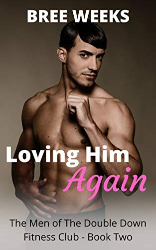 Loving Him Again: A Second Chance, Alpha Male and Curvy Girl Romance (The Men of The Double Down Fitness Club Book 2) (English Edition)