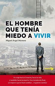Book's Cover of EL HOMBRE QUE TENÍA MIEDO A VIVIR (CRECIMIENTO PERSONAL): MOTIVACIÓN SUPERACIÓN Versión Kindle