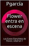 Flower entra en escena: Los Casos Completos de Flower, volumen 1