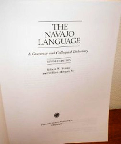 Compare Textbook Prices for The Navajo Language: A Grammar and Colloquial Dictionary Revised Edition ISBN 9780826310149 by Young, Robert W.,Morgan, William