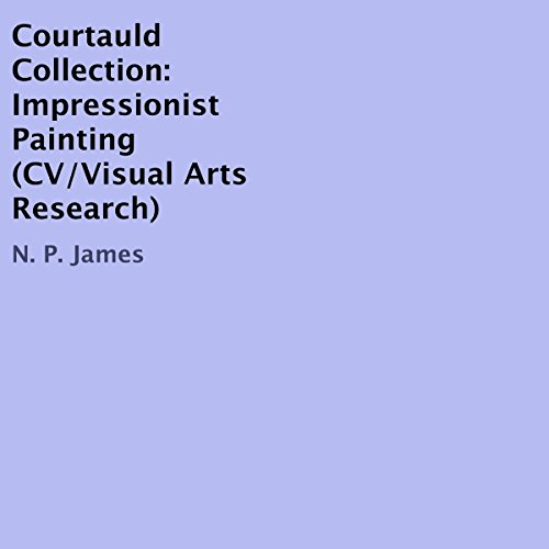 Courtauld Collection: Impressionist Painting     CV/Visual Arts Research              By:                                                                                                                                 N. P. James                               Narrated by:                                                                                                                                 Denise Kahn                      Length: 10 mins     Not rated yet     Overall 0.0